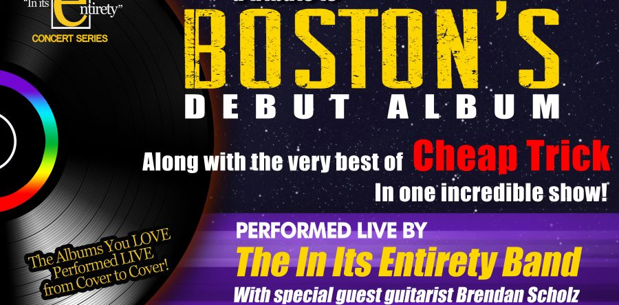 IN ITS ENTIRETY: A Tribute to Boston's Debut Album and the Very Best of Cheap Trick